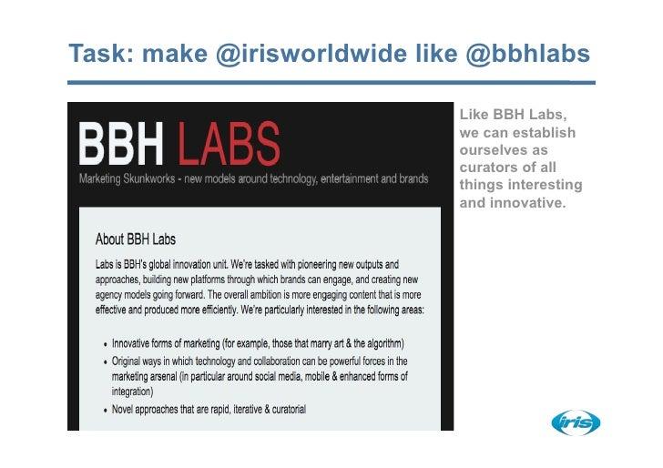 Task: make @irisworldwide like @bbhlabs                               Like BBH Labs,                              we can e...