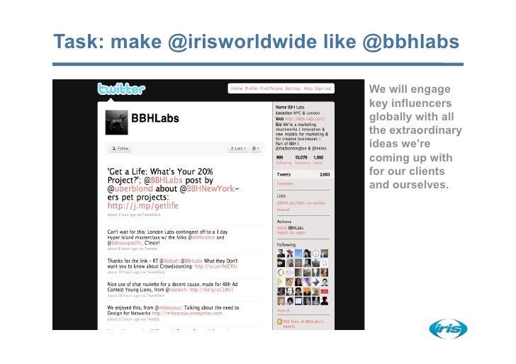 Task: make @irisworldwide like @bbhlabs                                We will engage                               key in...