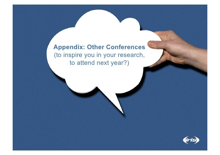 Appendix: Other Conferences (to inspire you in your research,       to attend next year?)