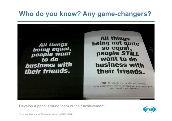 Who do you know? Any game-changers?     Develop a panel around them or their achievement. Photo courtesy of www.flickr.com...