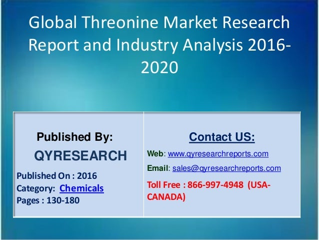 Global Threonine Market Research Report and Industry Analysis 2016- 2020 Published By: QYRESEARCH Published On : 2016 Cate...