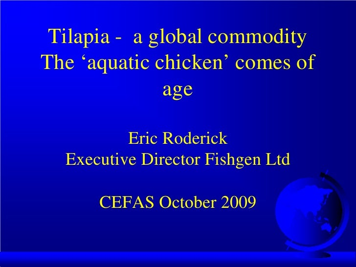 Tilapia - a global commodity The 'aquatic chicken' comes of                age            Eric Roderick   Executive Direct...