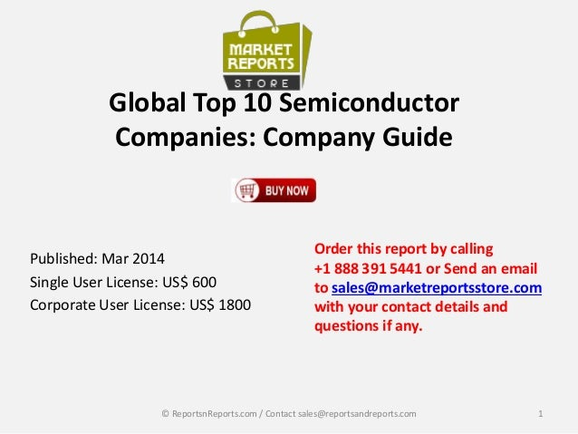 Global Top 10 Semiconductor Companies: Company Guide Published: Mar 2014 Single User License: US$ 600 Corporate User Licen...
