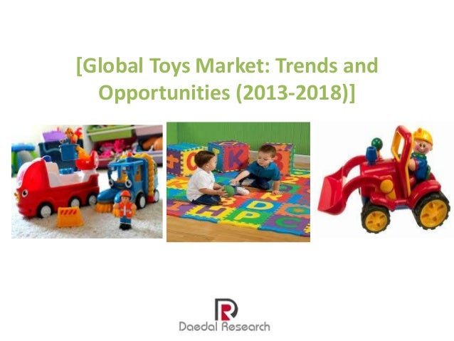 [Global Toys Market: Trends and Opportunities (2013-2018)]