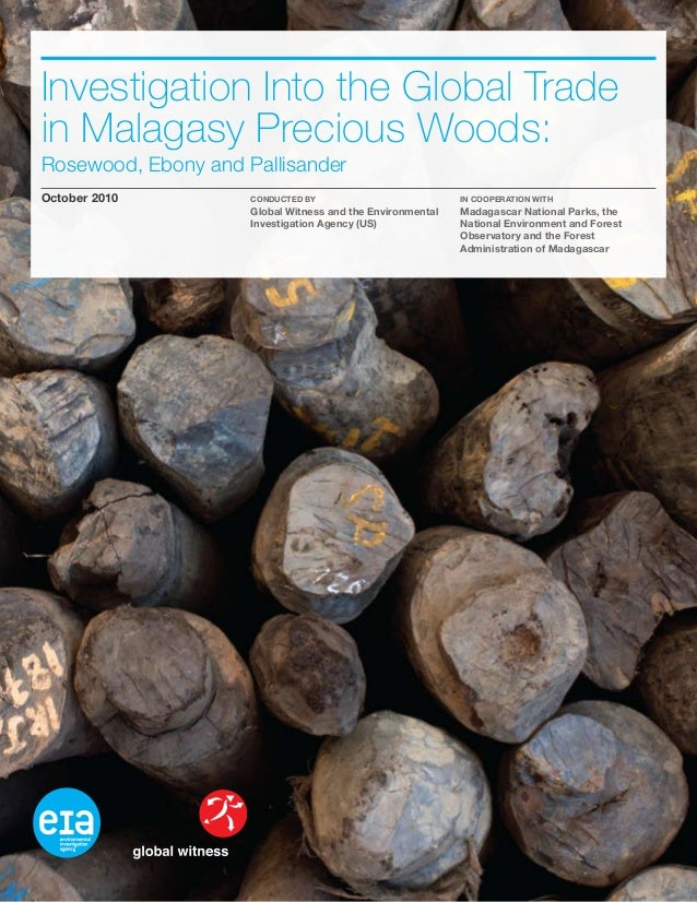 Investigation Into the Global Trade in Malagasy Precious Woods: Rosewood, Ebony and Pallisander October 2010 Conducted By ...