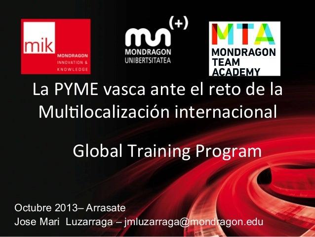 La  PYME  vasca  ante  el  reto  de  la   Mul3localización  internacional   Global  Training  Prog...