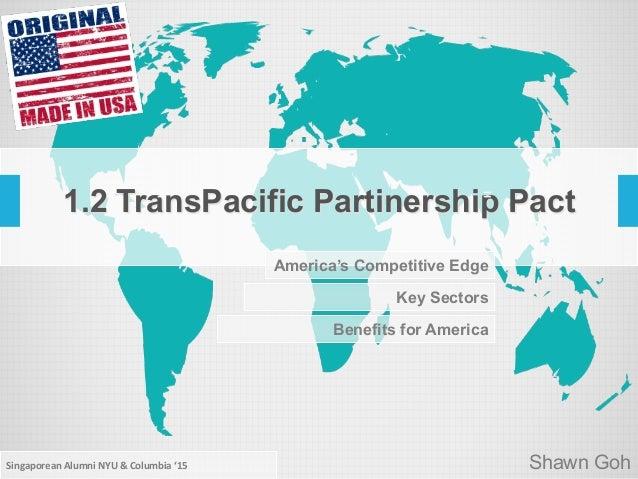 Fta free trade agreement tpp free trade agreement tpp americas competitive edge 12 transpacific partinership pact shawn goh key sectors benefits for america singaporean al platinumwayz