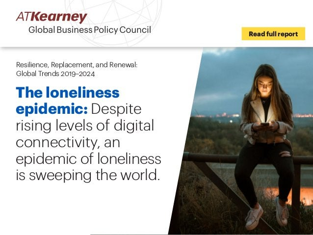 The loneliness epidemic: Despite rising levels of digital connectivity, an epidemic of loneliness is sweeping the world. R...