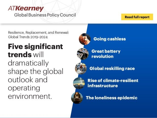 Resilience, Replacement, and Renewal: Global Trends 2019–2024 Five significant trends will dramatically shape the global o...