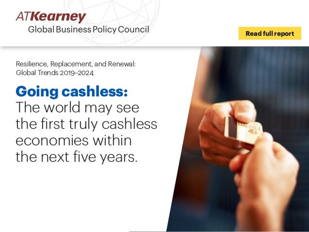Going cashless: The world may see the first truly cashless economies within the next five years. Read full report Resilien...