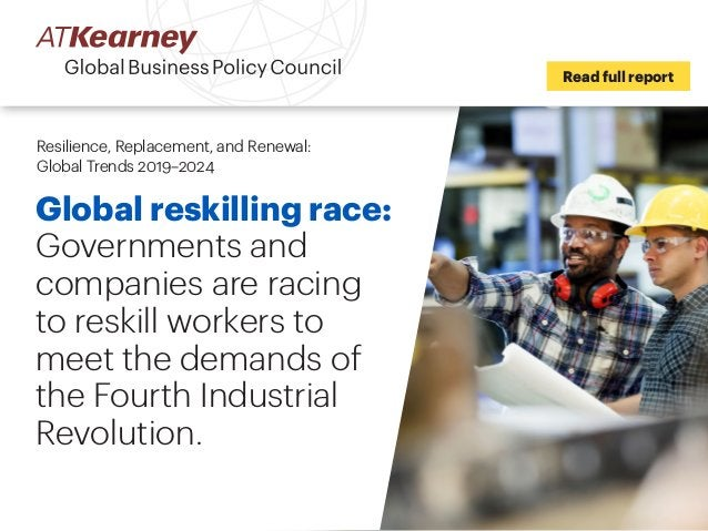 Global reskilling race: Governments and companies are racing to reskill workers to meet the demands of the Fourth Industri...