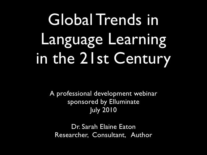 Global Trends in  Language Learning in the 21st Century  A professional development webinar       sponsored by Elluminate ...