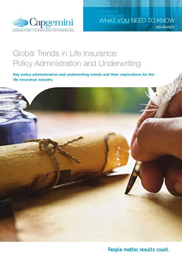 Global Trends in Life Insurance: Policy Administration and Underwriting Key policy administration and underwriting trends ...