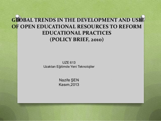 GLOBAL TRENDS IN THE DEVELOPMENT AND USE OF OPEN EDUCATIONAL RESOURCES TO REFORM EDUCATIONAL PRACTICES (POLICY BRIEF, 2010...