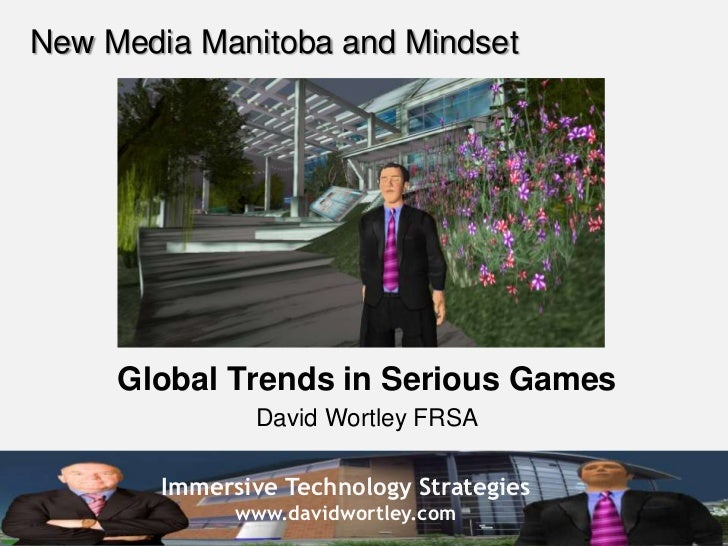 New Media Manitoba and Mindset<br />Global Trends in Serious Games<br />David Wortley FRSA<br />