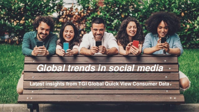 Global trends in social media Latest insights from TGI Global Quick View Consumer Data
