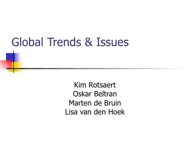 Global Trends & Issues Kim Rotsaert Oskar Beltran Marten de Bruin Lisa van den Hoek