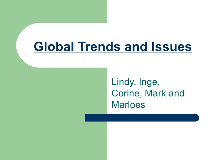 Global Trends and Issues Lindy, Inge, Corine, Mark and Marloes