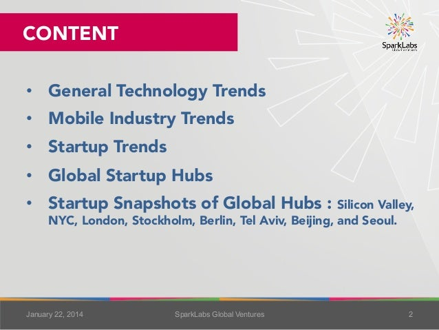 CONTENT • General Technology Trends • Mobile Industry Trends • Startup Trends • Global Startup Hubs • Startup Snapsho...