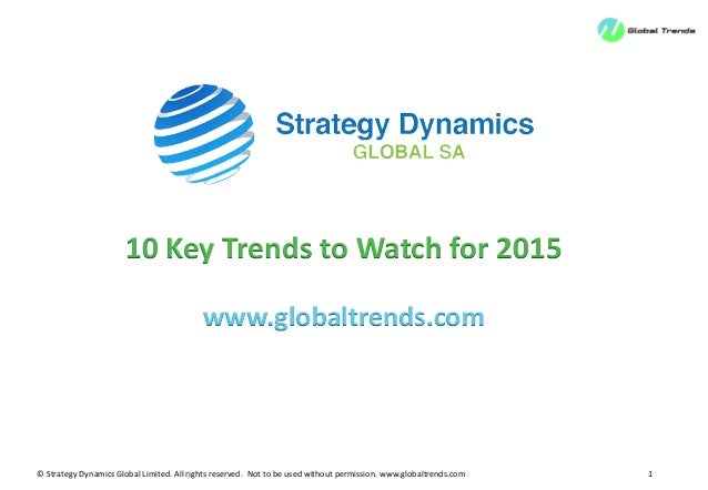 © Strategy Dynamics Global Limited. All rights reserved. Not to be used without permission. www.globaltrends.com 1  10 Key...
