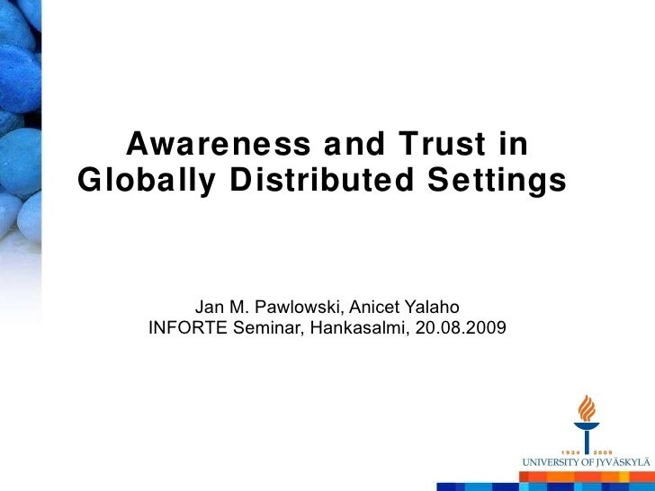 Awareness and Trust in Globally Distributed Settings   Jan M. Pawlowski, Anicet Yalaho INFORTE Seminar, Hankasalmi, 20.08....