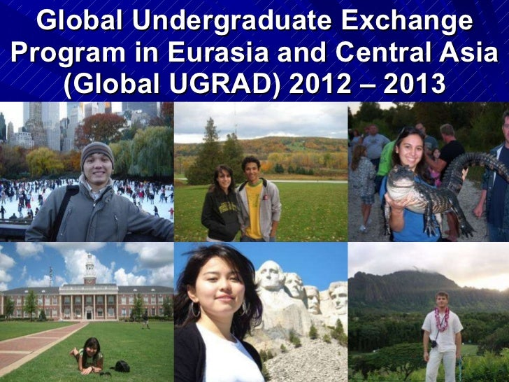 Global Undergraduate Exchange Program in Eurasia and Central Asia (Global UGRAD) 2012 – 2013