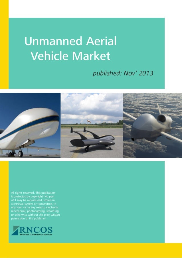 Unmanned Aerial Vehicle Market published: Nov' 2013  All rights reserved. This publication is protected by copyright. No p...