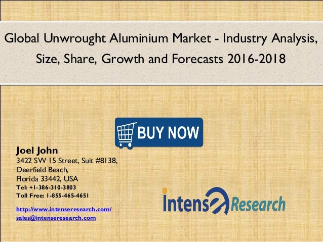 Global Unwrought Aluminium Market - Industry Analysis, Size, Share, Growth and Forecasts 2016-2018 Joel John 3422 SW 15 St...