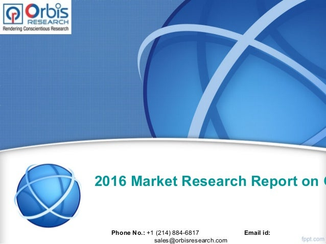 2016 Market Research Report on G Phone No.: +1 (214) 884-6817 Email id: sales@orbisresearch.com