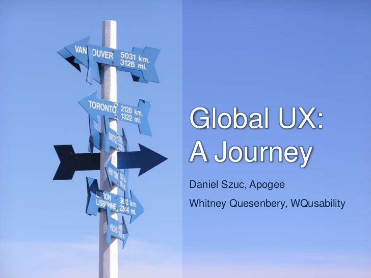 Global UX: A Journey<br />Daniel Szuc, Apogee<br />Whitney Quesenbery, WQusability<br />