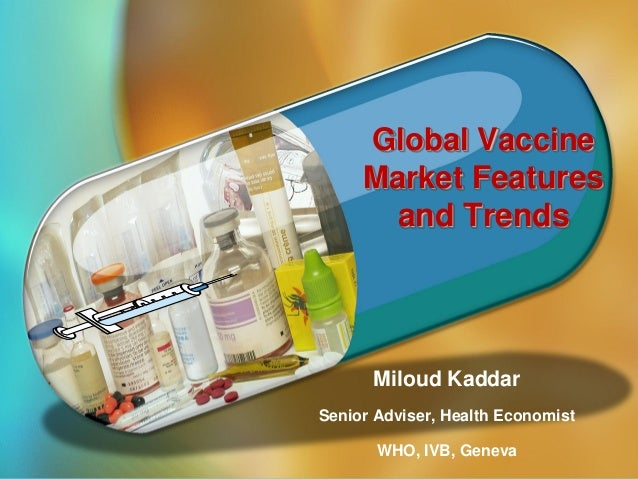 Global Vaccine Market Features and Trends  Miloud Kaddar Senior Adviser, Health Economist 1|  WHO, IVB, Geneva