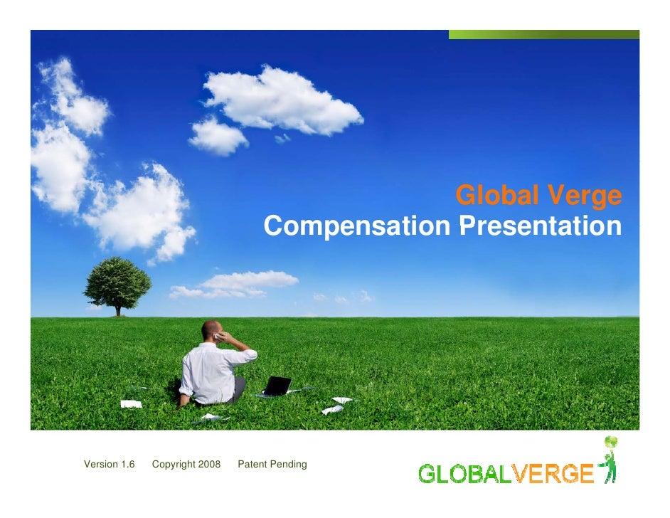 Global Verge                                     Compensation Presentation     Version 1.6   Copyright 2008   Patent Pendi...