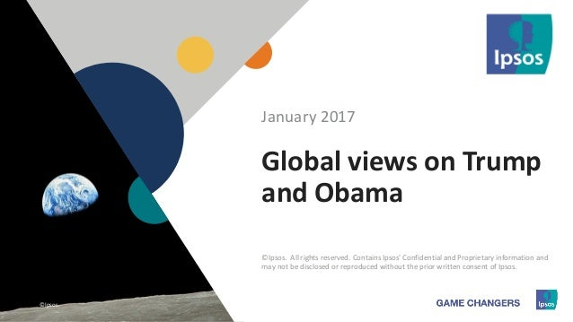 1 ©Ipsos.1 Global views on Trump and Obama January 2017 ©Ipsos. All rights reserved. Contains Ipsos' Confidential and Prop...