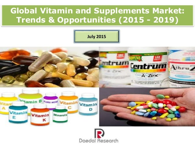 Global Vitamin and Supplements Market: Trends & Opportunities (2015 - 2019) July 2015