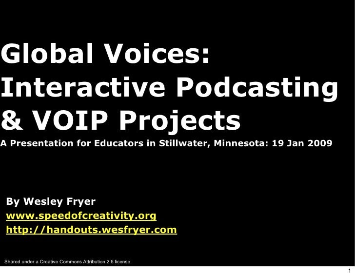 Global Voices: Interactive Podcasting & VOIP Projects A Presentation for Educators in Stillwater, Minnesota: 19 Jan 2009  ...