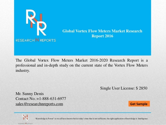 Global Vortex Flow Meters Market Research Report 2016 Mr. Sunny Denis Contact No.:+1-888-631-6977 sales@researchnreports.c...