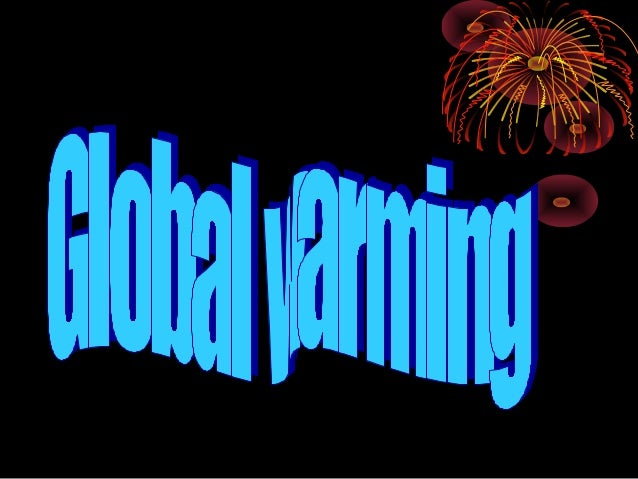 GLOBAL WARMING - gradual warming of the atmosphere perhaps due to the 'greenhouse effect'