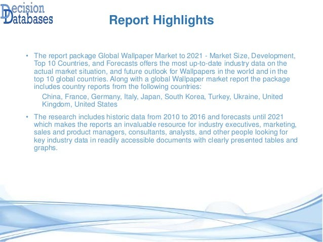 Global Wallpaper Market to 2021 - Market Size, Development, Top 10 Countries, and Forecasts; 2.
