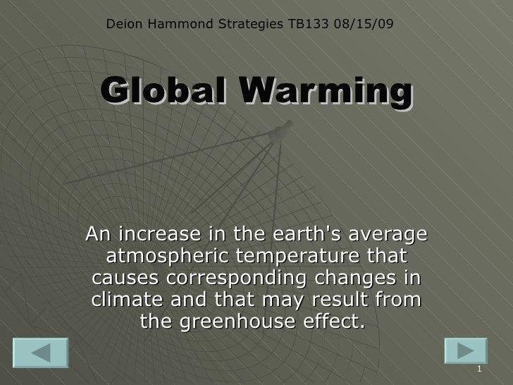 Global Warming An increase in the earth's average atmospheric temperature that causes corresponding changes in climate and...