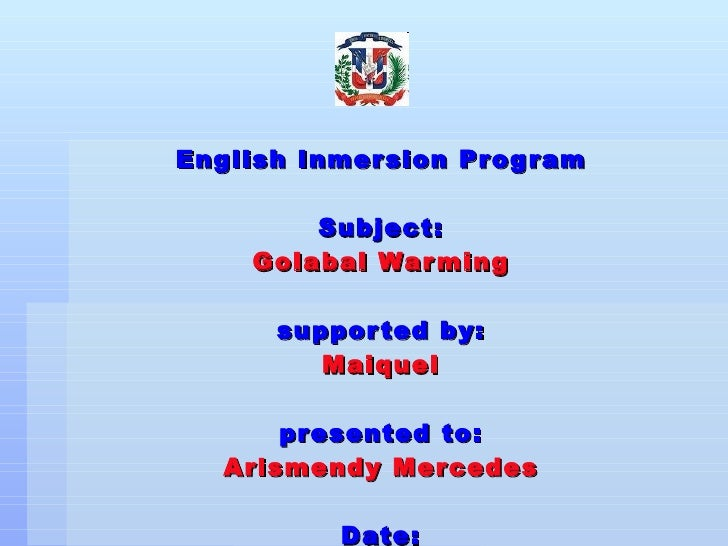 English Inmersion Program Subject: Golabal Warming supported by: Maiquel presented to: Arismendy Mercedes Date: Septembe...