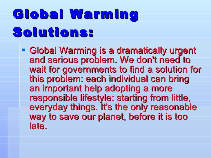 an analysis of the possible solutions to global warming Global warming and its impacts on climate of india global warming is for real  before embarking on a detailed analysis of global warming and its impacts.