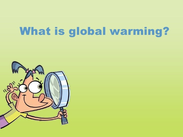 What is global warming?<br />