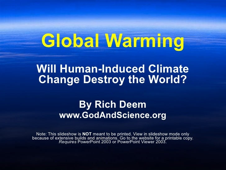 Global Warming   Will Human-Induced Climate   Change Destroy the World?                          By Rich Deem             ...