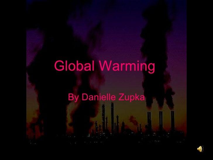 Global Warming   By Danielle Zupka