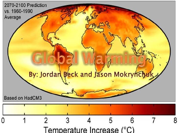 Global Warming <br />By: Jordan Beck and Jason Mokrynchuk<br />