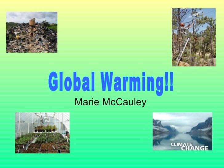 Marie McCauley  Global Warming!!