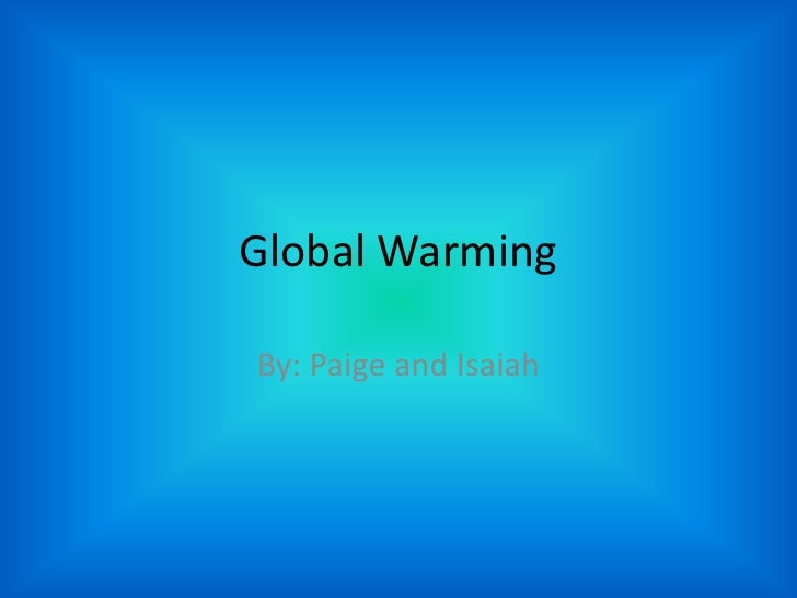 Global Warming<br />By: Paige and Isaiah<br />