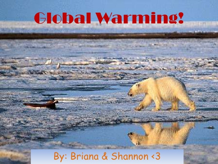 Global Warming!<br />By: Briana & Shannon <3<br />