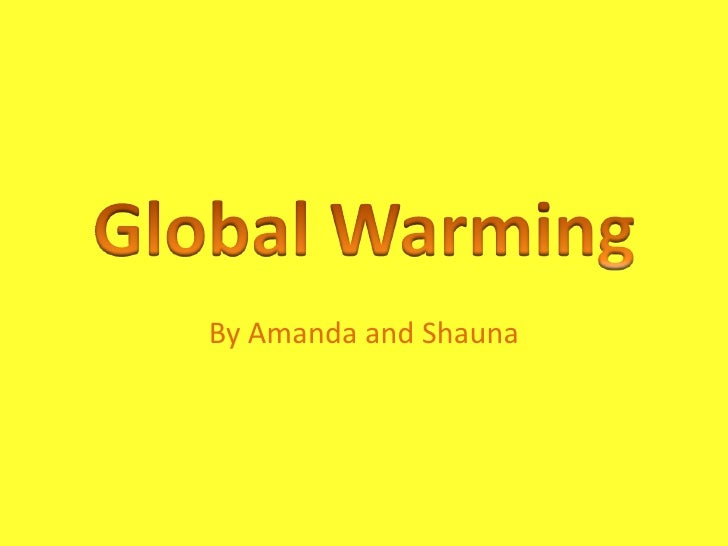 Global Warming<br />By Amanda and Shauna<br />