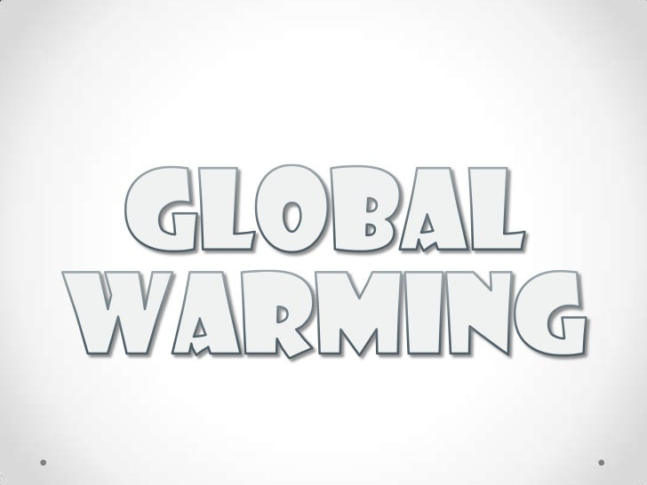 • Global warming is the increase in the average temperature of Earths      near-surface air and oceans since the mid-20th ...